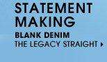 STATEMENT MAKING. BLANK DENIM. THE LEGACY STRAIGHT