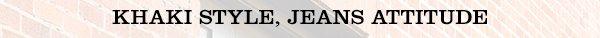 KHAKI STYLE, JEANS ATTITUDE