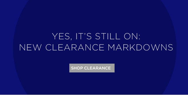 Yes, It's Still On: New Clearance Markdowns