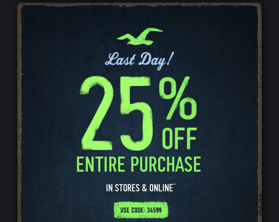 Last Day! 25% OFF ENTIRE PURCHASE IN STORES & ONLINE* USE CODE:34599