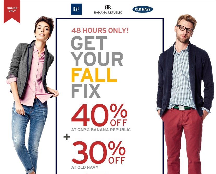 ONLINE ONLY | 48 HOURS ONLY! | GET YOUR FALL FIX | 40% OFF AT GAP & BANANA REPUBLIC + 30% OFF AT OLD NAVY