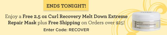 Ends Tonight! Enjoy a Free 2.5 oz Curl Recovery Melt Down Extreme Repair Mask plus Free Shipping on Orders over $25! Enter Code:RECOVER