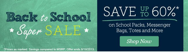 Back to School Super Sale: Save up to 60%* on School Packs, Messenger Bags, Totes and More. Shop Now >