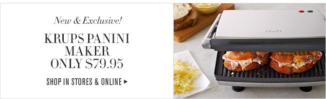 New & Exclusive!  KRUPS PANINI MAKER - ONLY $79.95  SHOP IN STORES & ONLINE
