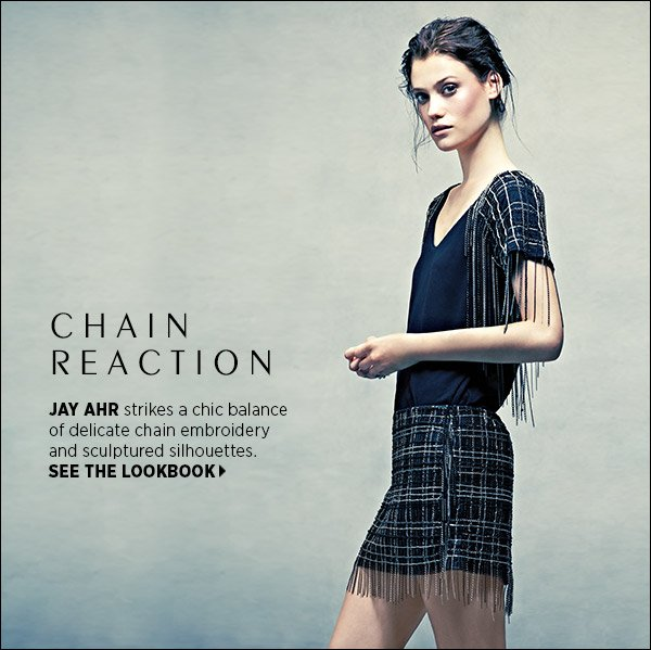 Jay Ahr strikes a chic balance of delicate metal details and sculptured silhouettes. >>