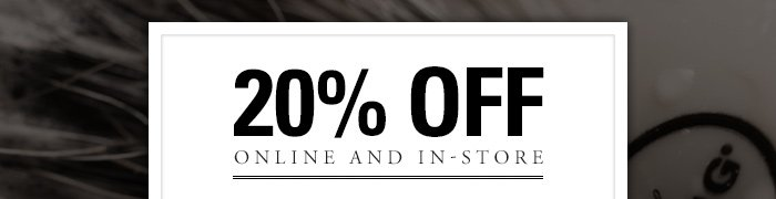 20% Off - Online and In-Store