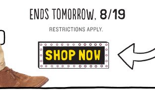 ENDS TOMORROW, 8/19 | RESTRICTIONS APPLY. | SHOP NOW