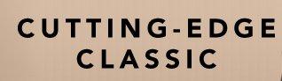CUTTING-EDGE CLASSIC