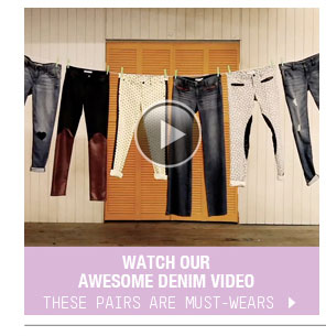 WATCH OUR AWESOME DENIM VIDEO