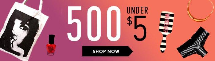 500 Under $5! - Shop Now