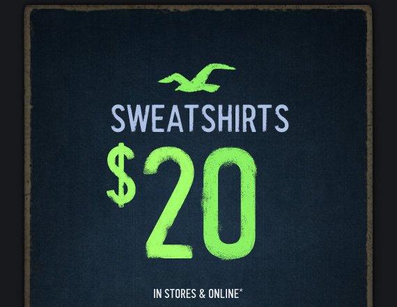 SWEATSHIRTS $20 IN STORES & ONLINE*