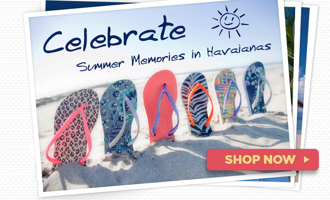 Celebrate Summer Memories in Havaianas - SHOP NOW