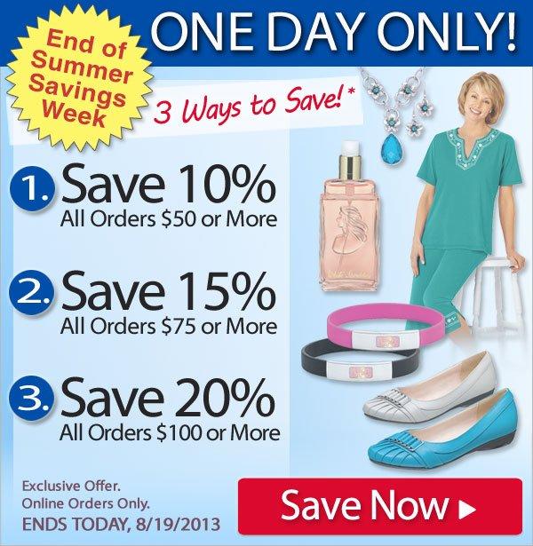 Save 10% All Orders $50 Or More, Save 15% All Orders $75 Or More, or Save 20% All Orders $100 Or More! Today Only, Ends 8/19/2013. Shop Now >