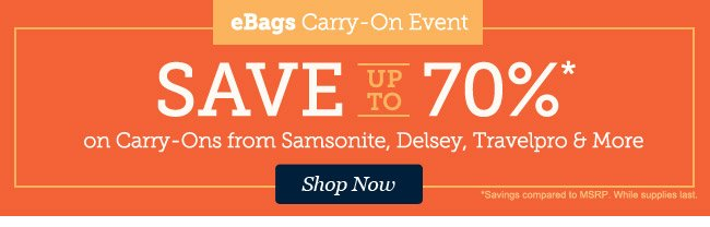 eBags Carry-On Event: Save up to 70%* on Carry-Ons from Samsonite, Delsey, Travelpro & More. Shop Now >