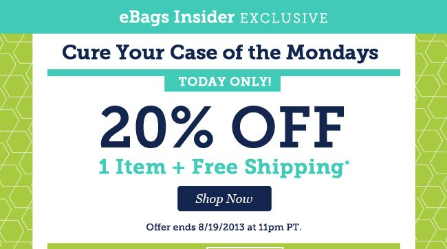 Cure Your Case of the Mondays: 20% OFF 1 Item + Free Shipping. Shop Now >