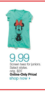 $9.99 Screen tees for juniors. Select styles. orig. $20. Online-Only Price! Shop now