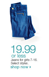 $19.99 or less Jeans for girls 7-16. Select styles. orig. $34-$38. Shop now
