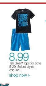 $8.99 Tek Gear tops for boys. Select styles. orig. $18. Shop now
