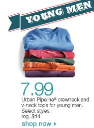 $7.99 Urban Pipeline crewneck and v-neck tops for young men. Select styles. reg. $14. Shop now