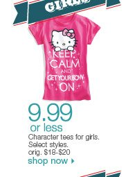 $9.99 or less Character tees for girls. Select styles. orig. $18-$20. Shop now