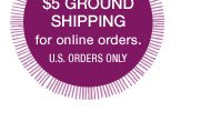 Enjoy $5 Ground Shipping for online orders. U.S. orders only.