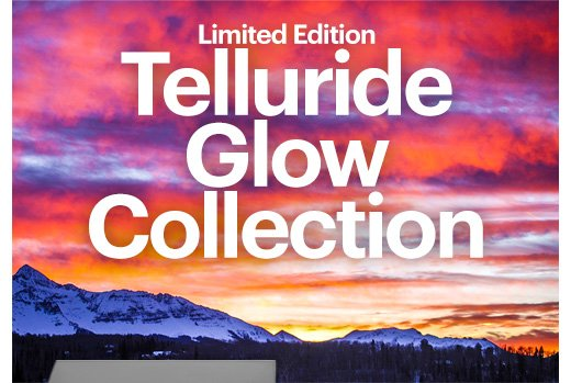 Limited Edition TELLURIDE GLOW COLLECTION