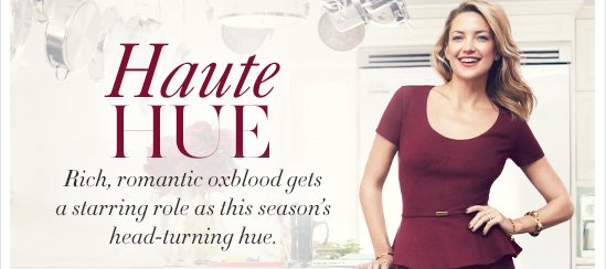 Haute Hue Rich, romantic oxblood gets a starring  role as this season's head–turning hue.