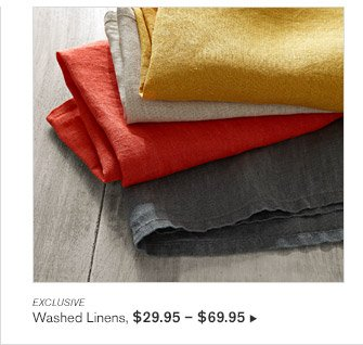 EXCLUSIVE -- Washed Linens, $29.95 - $69.95