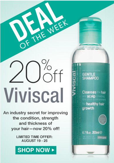 Deal of the Week: Save 20% on Viviscal An industry secret for improving the condition, strength and thickness of your hair—now 20% off! One Week Only Shop Now>>