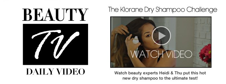 Beauty TV Daily Video The Klorane Dry Shampoo Challenge Watch beauty experts Heidi & Thu put this hot new dry shampoo to the ultimate test! Watch Video>>