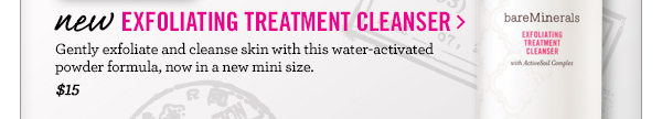 NEW Exfoliating Treatment Cleanser, $15