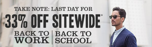 TAKE NOTE: LAST DAY FOR 33% OFF SITEWIDE*