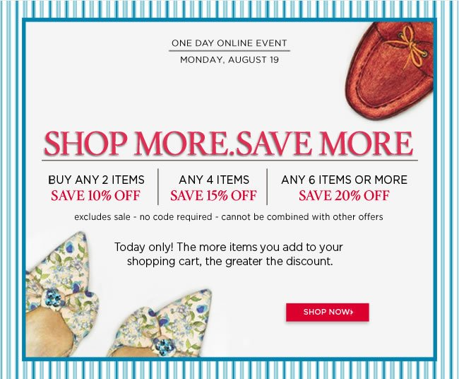 Shop More, Save More - Online Only 					Buy any 2 items, save 10% off* 					Buy any 4 items, save 15% off* 					Buy any 6 items, save 20% off* 					No code required 					*excludes sale items - cannot be combined with other offers. 					Shop online at www.papyrusonline.com