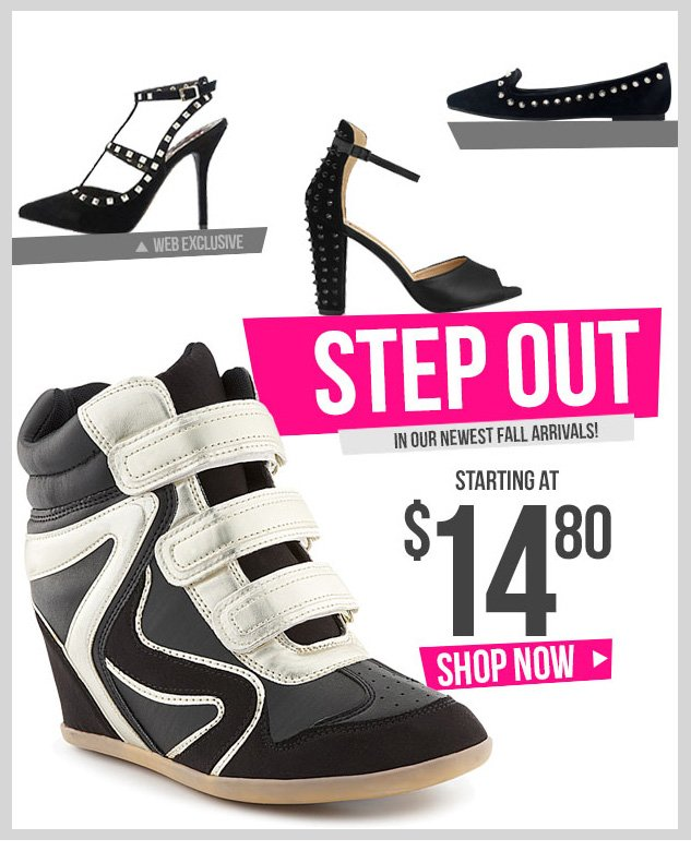 Step Out in our NEWest Fall Arrivals! NEW SHOES starting at $14.80! SHOP NOW!