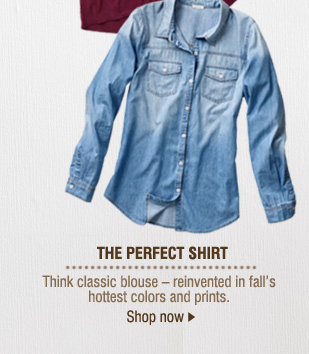 THE PERFECT SHIRT. Think classic blouse - reinvented in fall's hottest colors and prints. Shop now.