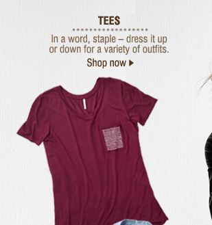 TEES. In a word, staple - dress it up or down for a variety of outfits. Shop now.