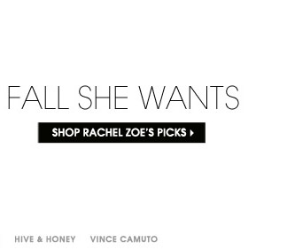 FALL SHE WANTS. SHOP RACHEL ZOE'S PICKS