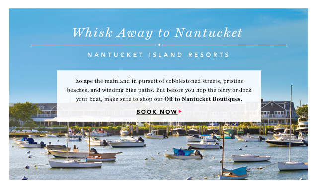 Whisk Away to Nantucket. Book Now