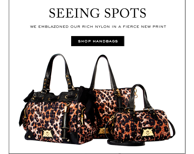 Seeing Spots. We emblazoned our rich nylon in a fierce new print. SHOP HANDBAGS.