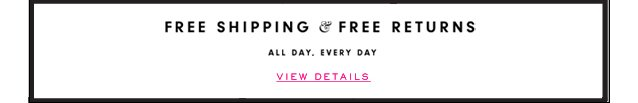 Fre Shipping and Free Returns. All Day, Every Day. View Details.