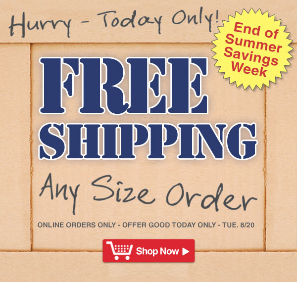 Exclusive Online Offer - Free Shipping - Today only Tue. 8/20 - online orders only - Offer ends tonight - Shop Now >