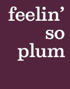 feelin' so plum