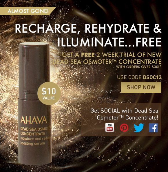 Recharge, Rehydrate & Illuminate… FREE. Get a Free 2 Week Trial of NEW Dead Sea Osmoter™ Concentrate with orders over $30!* Use code DSOC13 Shop Now Almost Gone!  Follow us on Facebook for exclusive updates and more information on Dead Sea Osmoter™ Concentrate!