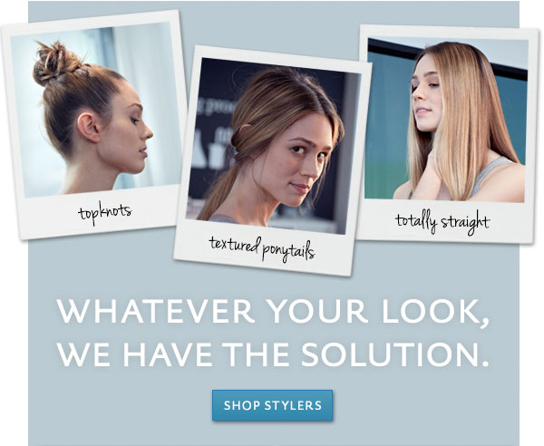 Whatever your look, we have the solution