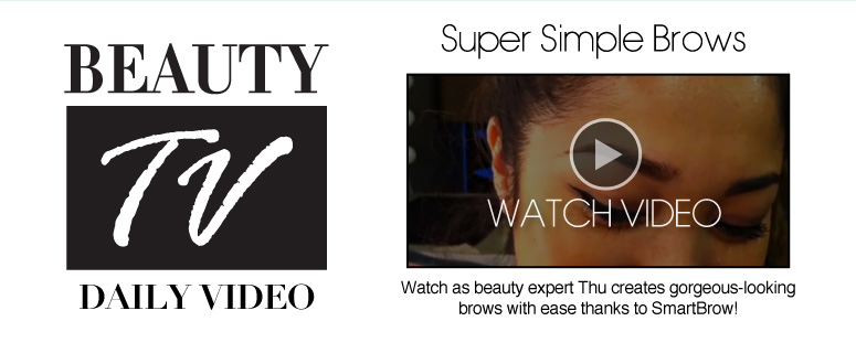 Beauty TV Daily Video Super Simple Brows Watch as beauty expert Thu creates gorgeous-looking brows with ease thanks to SmartBrow!  Watch Video>>