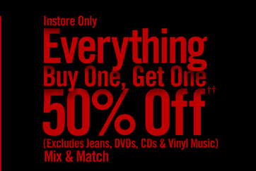 INSTORE ONLY - EVERYTHING BUY ONE, GET ONE 50% OFF††