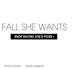 FALL SHE WANTS. SHOP RACHEL ZOE'S PICKS