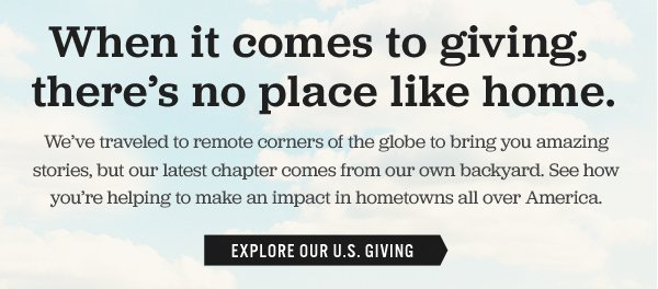 When it comes to giving, there's no place like home. Explore our U.S. Giving