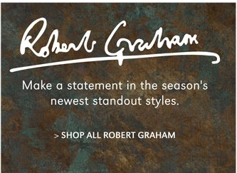 ROBERT GRAHAM | MAKE A STATEMENT IN THE SEASON'S NEWEST STANDOUT STYLES. | SHOP ALL ROBERT GRAHAM