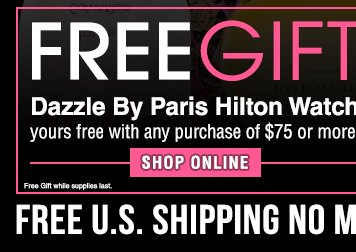 FREE GIFT with any purchase Dazzle By Paris Hilton Watch yours free with any purchase of $75 or more.